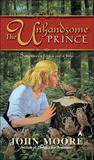 The Unhandsome Prince by John  Moore