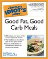 The Complete Idiot's Guide to Good Fat, Good Carb Meals