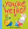 You're Weird!