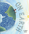 On Earth (Ala Notable Children's Books. Younger Readers (Awards))