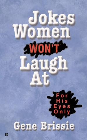 Jokes Women Won't Laugh At by Gene Brissie