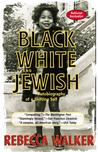 Black White &amp; Jewish by Rebecca Walker