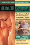 Headache Survival: The Holistic Medical Treatment Program for Migraine, Tension, and Cluster Headaches