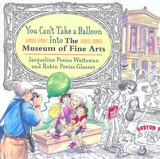 You Can't Take a Balloon into the Museum of Fine Arts by Jacqueline Preiss Weitzman