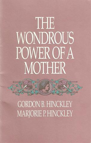 The Wondrous Power of a Mother by Gordon B. Hinckley