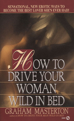 How to Drive Your Woman Wild in Bed (Signet), Masterton, Graham