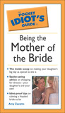 The Pocket Idiot's Guide to Being the Mother of the Bride