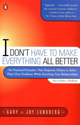 I Don't Have to Make Everything All Better by Gary B. Lundberg