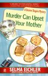 Murder Can Upset Your Mother (Desiree Shapiro Mystery #8)