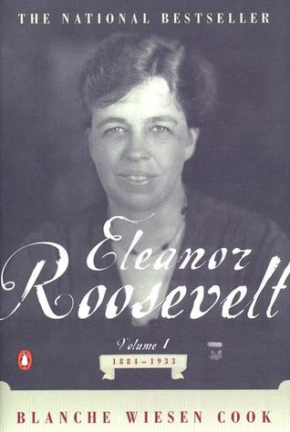Eleanor Roosevelt, Vol 1, 1884-1933 by Blanche Wiesen Cook