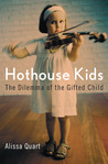Hothouse Kids: The Dilemma of the Gifted Child