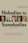 Nobodies to Somebodies: How 100 Leaders in Business, Politics, Arts, Science, and Nonprofits Got Started
