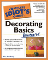 The Complete Idiot's Guide to Decorating Basics Illustrated