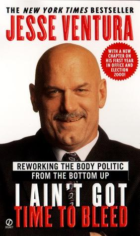 I Ain't Got Time to Bleed by Jesse Ventura