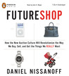 FutureShop: How the New Auction Culture Will Revolutionize the Way We Buy, Sell, and Get the Things We Really Want