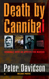 Death by Cannibal: Criminals with an Appetite for Murder