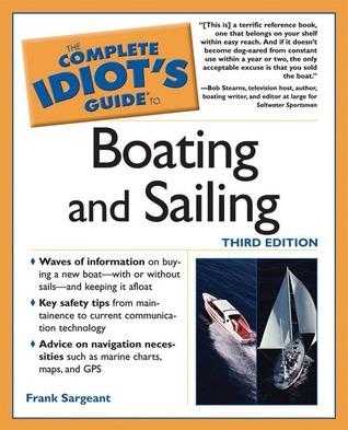 The Complete Idiot's Guide to Boating and Sailing by Frank Sargeant