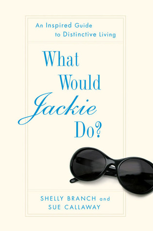 What Would Jackie Do?: An Inspired Guide to Distinctive Living