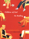 Children of God Go Bowling: A Novel