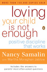 Loving Your Child Is Not Enough: Positive Discipline That Works