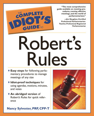 The Complete Idiot's Guide to Robert's Rules by Nancy Sylvester