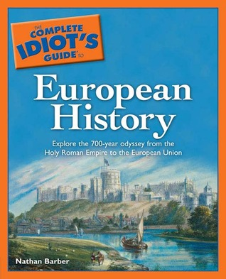 The Complete Idiot's Guide to European History by Nathan Barber