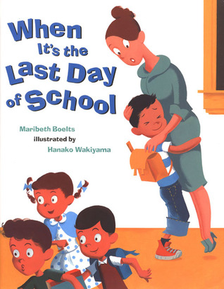 When It's the Last Day Of School by Meritbeth Boelts