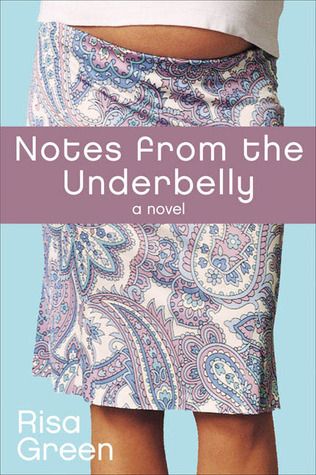 Notes From The Underbelly by Risa Green