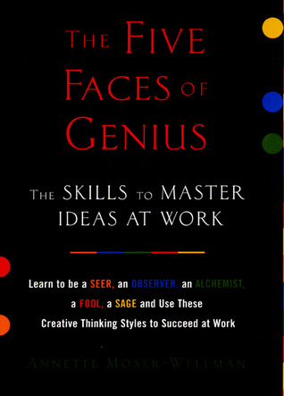The Five Faces of Genius: Learn Be Seer Observer Alchemist Fool Sage Use These creat Thinking Styles Succe