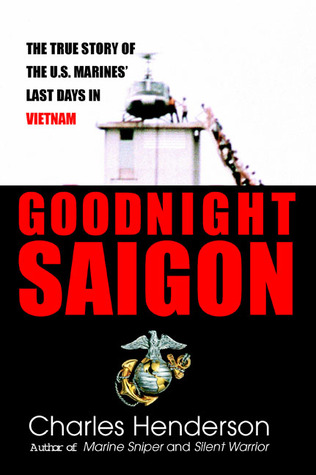 Goodnight Saigon by Charles W. Henderson