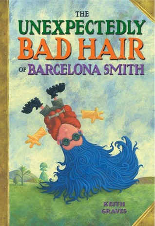 The Unexpectedly Bad Hair of Barcelona Smith by Keith Graves
