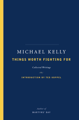 Things Worth Fighting For by Michael Kelly