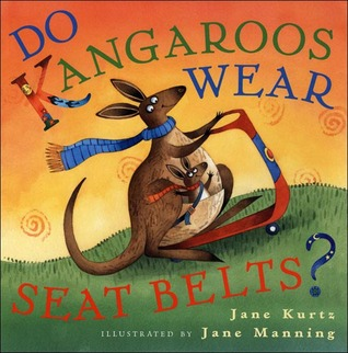 Do Kangaroos Wear Seatbelts? by Jane Kurtz