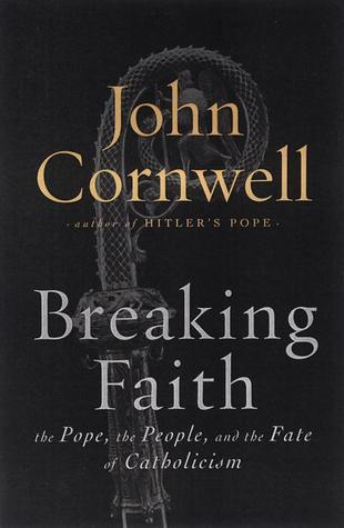 Download online Breaking Faith: The Pope, the People and the Fate of Catholicism PDF