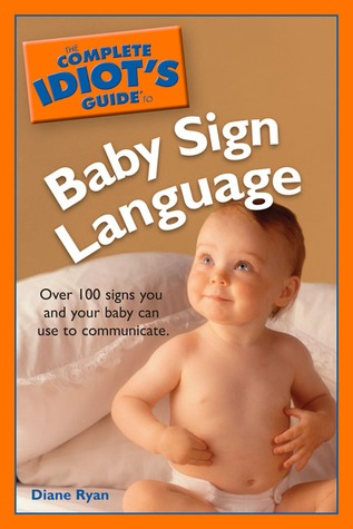 The Complete Idiot's Guide to Baby Sign Language by Diane Ryan