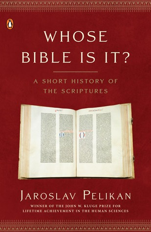 Whose Bible Is It? A Short History of the Scriptures by Jaroslav Pelikan