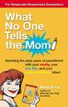 What No One Tells the Mom: Surviving the Early Years of Parenthood With Your Sanity, Your Sex Life and YourSense of Humor Intact