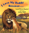 I Love My Daddy Because... by Laurel Porter-Gaylord
