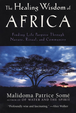The Healing Wisdom of Africa by Malidoma Patrice Somé