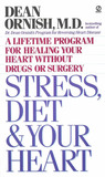 Stress, Diet and Your Heart: A Lifetime Program for Healing Your Heart Without Drugs or Surgery