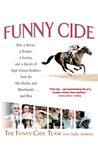 Funny Cide: How a Horse, a Trainer, a Jockey, and a Bunch of High School Buddies Took on the Sheiks and Bluebloods...and Won