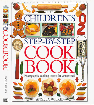Children's Step-by-Step Cook Book by Angela Wilkes
