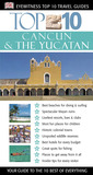 Top 10 Cancun & The Yucatan (Eyewitness Top 10 Travel Guides)