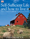 The Self-Sufficient Life and How to Live It by John Seymour