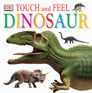 Touch and Feel: Dinosaur (DK Touch and Feel)