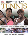 How to Play Tennis: Learn How to Play Tennis with the Williams Sisters