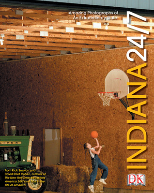 Indiana 24/7: 24 Hours. 7 Days. Extraordinary Images of One Week in Indiana. (24/7)