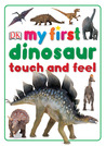 My First Dinosaur Touch and Feel
