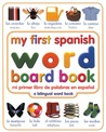My First Spanish Word Board Book/Mi Primer Libro de Palabras En Espanol