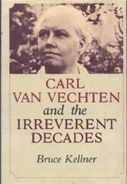 Carl Van Vechten and the Irreverant Decades by Bruce Kellner